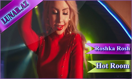 Roshka Rosh - Hot Room (Klip+Mp3)