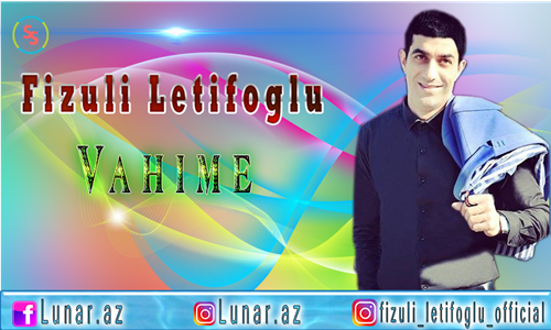 Fizuli Letifoglu - Vahime 2018 (Mp3+Video)